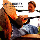 Play & Download All The Way To There by John Berry | Napster