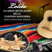 Play & Download Lolita la Gran Revelacion de la Cancion Ranchera by Lolita | Napster