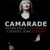 Play & Download Camarade (Francesca Solleville chante Jean Ferrat) by Francesca Solleville | Napster