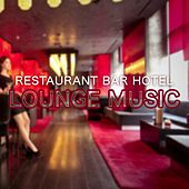 Play & Download Restaurant, Bar & Hotel Lounge Music by Various Artists | Napster