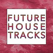 Future House Tracks by Various Artists