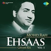 Ehsaas Gham Ka: Mohd. Rafi, Vol. 1 by Various Artists