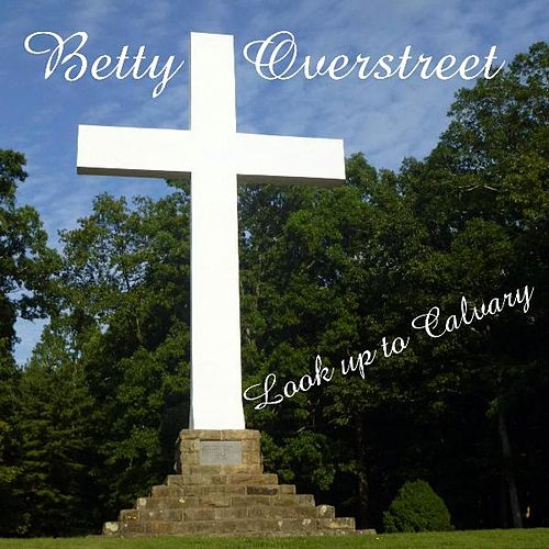 Play & Download Look up to Calvary by Betty Overstreet   Napster