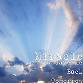Play & Download You Gave Me Back Tomorrow by Miracle | Napster