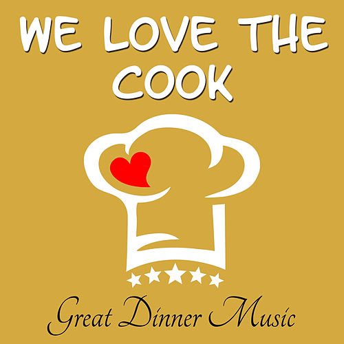 We Love The Cook - Great Dinner Music by Dinner Music