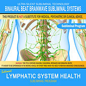 Lymphatic System Health by Binaural Beat Brainwave Subliminal Systems