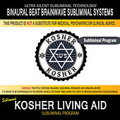 Kosher Living Aid by Binaural Beat Brainwave Subliminal Systems