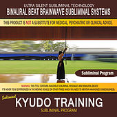 Kyudo Training by Binaural Beat Brainwave Subliminal Systems