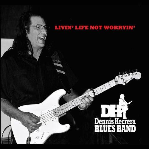 Livin' Life Not Worryin' by Dennis Herrera Blues Band