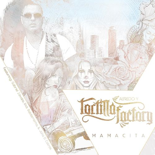 Play & Download Mamacita (feat. Gabriel Zavala, Rick Balderrama & Julio el Catras) by Tortilla Factory | Napster