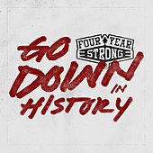 Play & Download Go Down in History by Four Year Strong | Napster