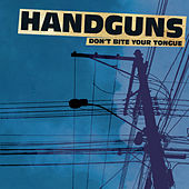 Play & Download Don't Bite Your Tongue by Handguns | Napster