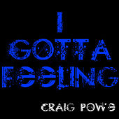 Play & Download I Gotta Feeling - Single by Craig Powe | Napster