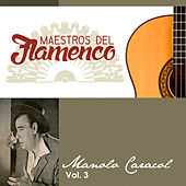 Play & Download Maestros del Flamenco, Vol. 3 by Manolo Caracol | Napster