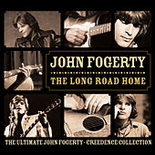 Play & Download The Long Road Home - The Ultimate John Fogerty / Creedence Collection by Various Artists | Napster