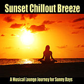Play & Download Sunset Chillout Breeze - A Musical Lounge Journey for Sunny Days by Various Artists | Napster