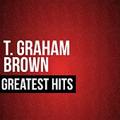 Play & Download T. Graham Brown Greatest Hits by T. Graham Brown | Napster