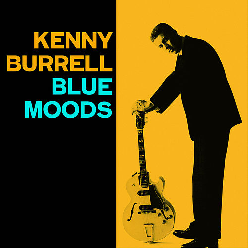 Play & Download Blue Moods (Bonus Track Version) by Kenny Burrell | Napster