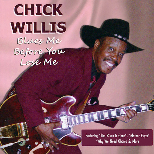 Blues Me Before You Lose Me by Chick Willis