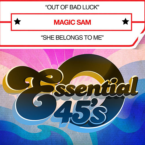 Play & Download Out of Bad Luck / She Belongs to Me (Digital 45) by Magic Sam | Napster