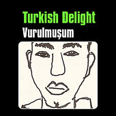 Vurulmuşum by Turkish Delight
