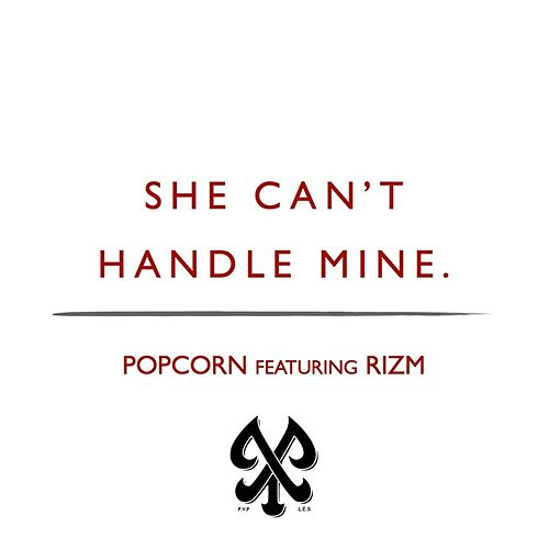 Play & Download She Can't Handle Mine (feat. Rizm) by Popcorn | Napster