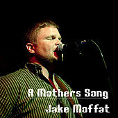 A Mother's Song by Jake Moffat
