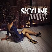 Play & Download Skyline Mirage (A Metropolitan Lounge Night) by Various Artists | Napster