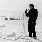 Relentless by Bill Hicks