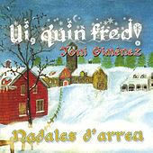 Play & Download Ui, Quin Fred! (Nadales D'Arreu) by Toni Giménez | Napster