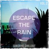 Escape the Rain, Vol. 2 (Sunshine Chillout) by Various Artists