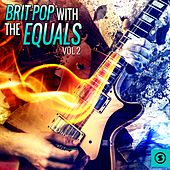 Play & Download Brit Pop with The Equals, Vol. 2 by The Equals | Napster