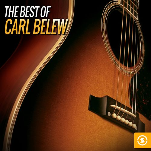Play & Download The Best of Carl Belew by Carl Belew | Napster
