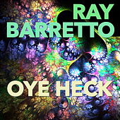 Play & Download Oye Heck by Ray Barretto | Napster