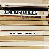 Play & Download Field Recordings by Bang On A Can All-Stars | Napster