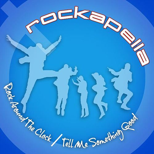 Play & Download Rock Around the Clock / Tell Me Something Good by Rockapella | Napster