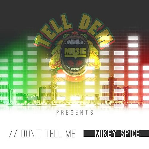 Play & Download Don't Tell Me by Mikey Spice | Napster