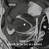 Horde II / Dancing on the Face of a Panther by Brutus