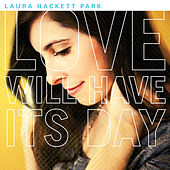 Play & Download Love Will Have Its Day by Laura Hackett Park | Napster