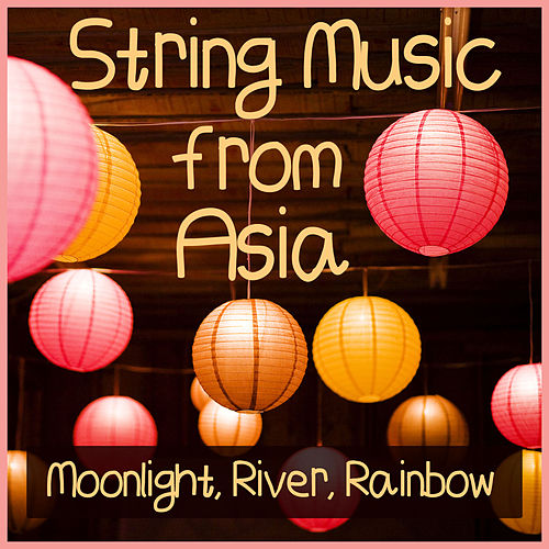 Play & Download String Music from Asia: Moonlight, River, Rainbow by Jia Peng-Fang | Napster