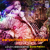 Play & Download Psycho (Loud & Domestic 2015 Remix) by Infected Mushroom | Napster