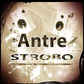 Play & Download Antre Strobo (Top 30 the Best Dance in Ibiza 2015) by Various Artists | Napster