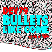 Bullets Like Come by Dev79