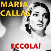Play & Download Eccola! by Maria Callas | Napster