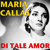 Play & Download Di Tale Amor by Maria Callas | Napster