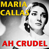 Play & Download Ah Crudel by Maria Callas | Napster