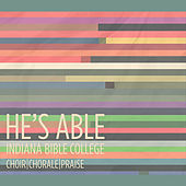 He's Able by Indiana Bible College IBC Choir