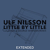 Little By Little (Lulleaux & George Whyman Remix / Extended) by Ulf Nilsson