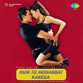 Play & Download Hum To Mohabbat Karega (Original Motion Picture Soundtrack) by Various Artists | Napster