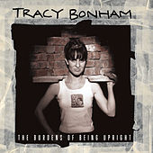 The Burdens Of Being Upright by Tracy Bonham